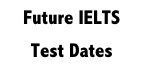 Future IELTS Test Dates