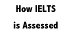 How IELTS is Assessed